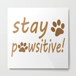 Stay Pawsitive Pet Paw Quote Tee Metal Print