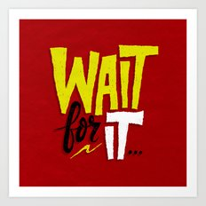 Wait for it. Art Print