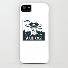 Funny Get In Loser We're Doing Butt Stuff Aliens UFO graphic iPhone Case