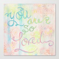 you are so loved Canvas Prints featuring you are so loved by serena wilson stubson