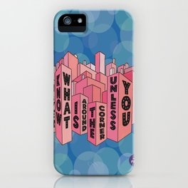 You Never Know What Is Around The Corner Unless You Peek iPhone Case
