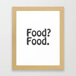 Food? Food. Framed Art Print