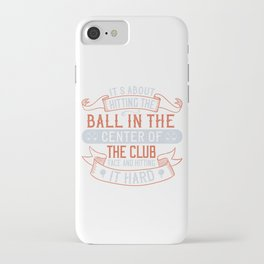 It's about hitting the ball in the center of the club face and hitting it hard iPhone Case