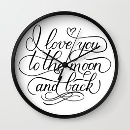 I love you to the moon and back. Calligraphy hand lettering. Handwritten quote sign. Wall Clock