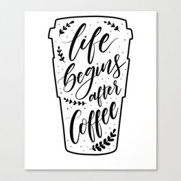 Life begins after coffee Canvas Print