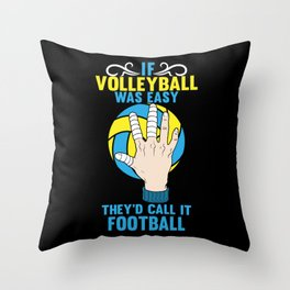 If Volleyball was Easy They'd Call it Football - Gift Throw Pillow