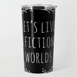 Let's Live in Fictional Worlds - Inverted Travel Mug