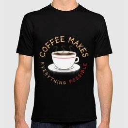 Coffee Makes Everything Possible T-shirt
