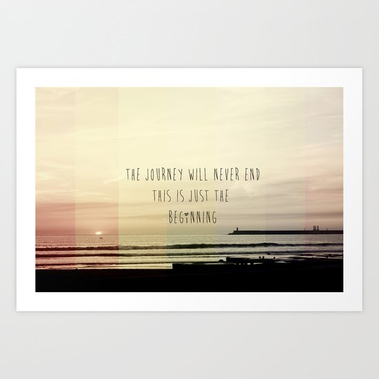 the journey never ends, this is just the beginning Art Print