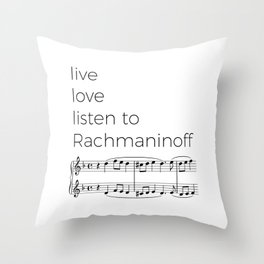 Live, love, listen to Rachmaninoff Throw Pillow