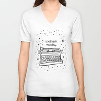 write V-neck T-shirts featuring Write your own story. by Matthew Taylor Wilson