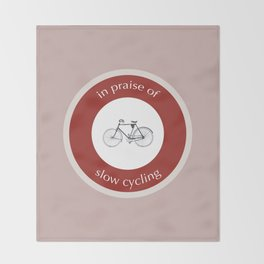 In Praise Of Slow Cycling Throw Blanket