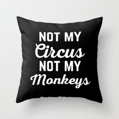 Not My Circus Funny Quote Throw Pillow