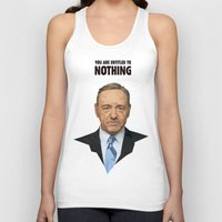 frank underwood Tank Tops featuring You are entitled to nothing - Frank Underwood by Fantastisch.com