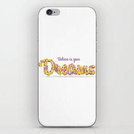 Believe in your dreams Art Print iPhone Skin