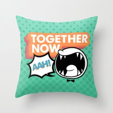 Together Now... AAH! Throw Pillow