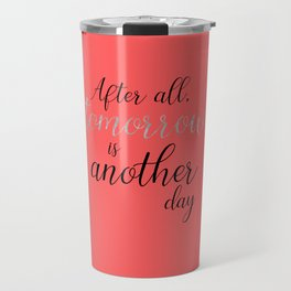 Tomorrow is Another Day Travel Mug