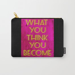 What You Think You Become Carry-All Pouch