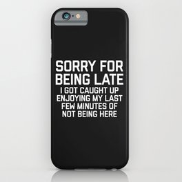 Sorry For Being Late Funny Quote iPhone Case