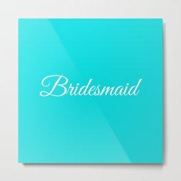Teal Bridesmaid Metal Print