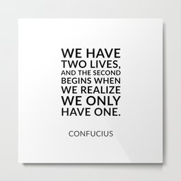 Philosophical quotes about life - We have two lives - Confucius Metal Print