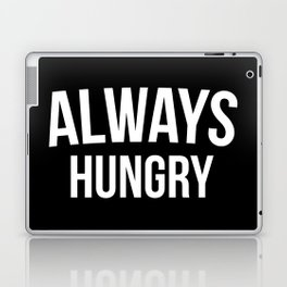 Always Hungry Funny Quote Laptop & iPad Skin