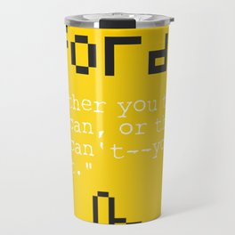 "Henry F. quote ""Whether you think you can, or think you can't--you're right."" Travel Mug"