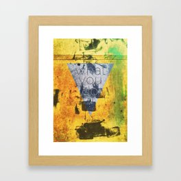 what you do ? Framed Art Print