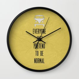 Everyone Just Pretend to be Normal Wall Clock