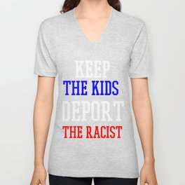 Keep The Kids, Deport The Racist DACA Support - T Shirt Unisex V-Neck