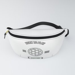 Born to Play For Ever SOCCER Fanny Pack