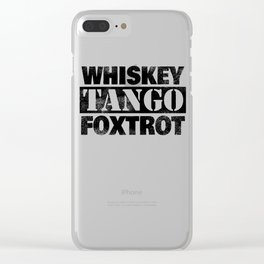 WTF Whiskey Tango Foxtrot What the Fuck Gift Clear iPhone Case