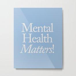 Mental Health Matters! Metal Print