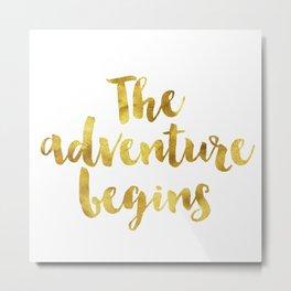 The adventure begins gold leaf phrase Metal Print