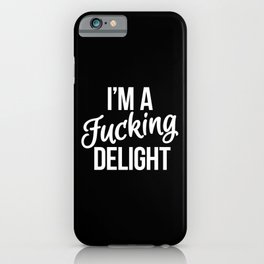 I'm a Fucking Delight (Black) iPhone Case