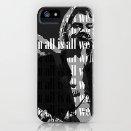All in all is all we are iPhone Case