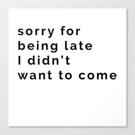 Sorry for being late Canvas Print