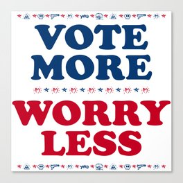 Vote More, Worry Less: Political Election Process Canvas Print