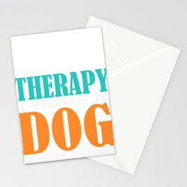 "Independence With Therapy. Get up, get better, get here! ""I Don't Need Therapy! I have A Dog""T-shirt Stationery Cards"