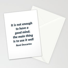 It is not enough to have a good mind; the main thing is to use it well - Rene Descartes Quote Stationery Cards