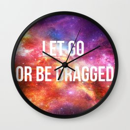 LET GO OR BE DRAGGED Wall Clock