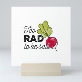 Too Rad to be Sad Mini Art Print