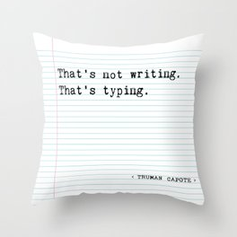 """Truman Capote, """"That's Not Writing, That's Typing""""  Throw Pillow"""