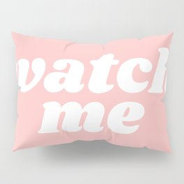 watch me Pillow Sham