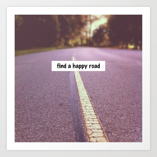 find a happy road Art Print