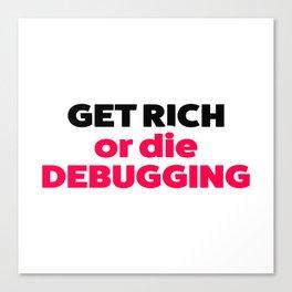 Get rich or die debugging Canvas Print