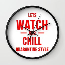 Quarantine lets watch and chill Wall Clock