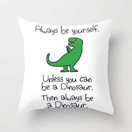 Always Be Yourself, Unless You Can Be A Dinosaur Throw Pillow