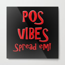 Pos Vibes Spread Em! Metal Print