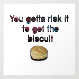 Risk it 2 get da Biscuit Art Print